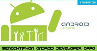 Cara Mengaktifkan Android Develop Oppo - Android Developer